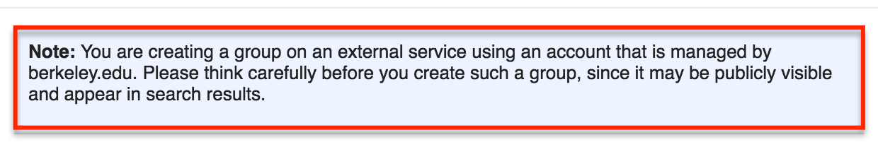 You are creating a group on an external service using an account that is managed by berkeley.edu. Please think carefully before you create such a group, since it may be publicly visible and appear in search results