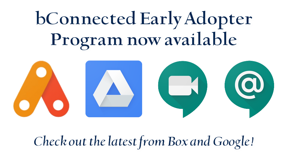 bConnected Early Adopter Programs now available--check out the latest from Box and Google!